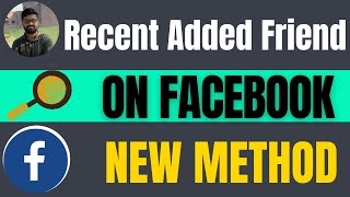 How to see recently added friends on Facebook 2021