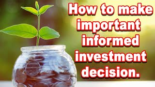 How to make important  informed investment decision.