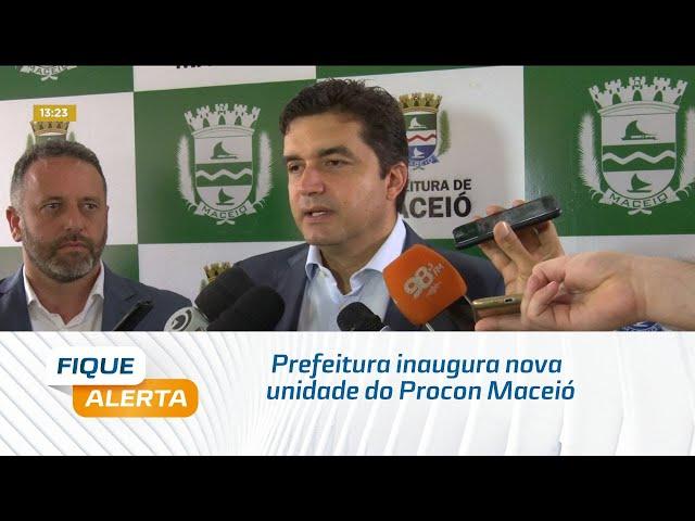 Prefeitura inaugura nova unidade do Procon Maceió