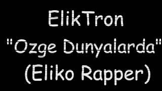 "Sektor- ""Ozge Dunyalarda"" - (Eliko Rapper)"