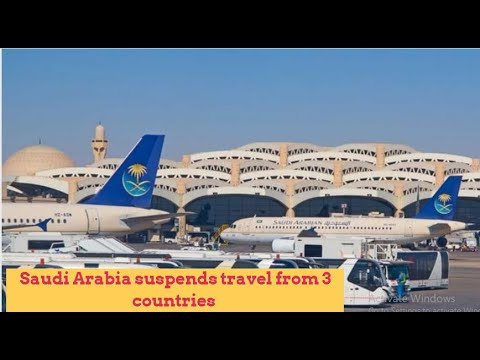 Saudi Arabia Suspends Travel From Three Countries
