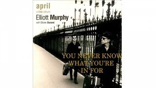 Elliott Murphy  Ft. Olivier Durand - You Never Know What You're In For (April)