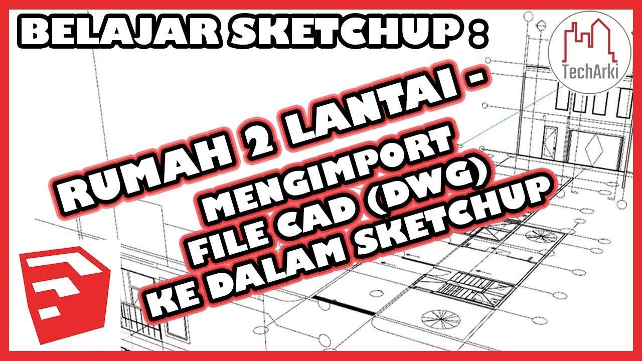 Belajar Sketchup Desain Rumah 2 Lantai Mengimport File Cad Kedalam Sketchup Bahasa Indonesia Youtube