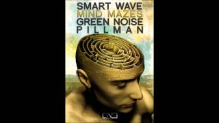 Smart Wave - Mind Mazes (Green Noise & Pillman Remix)