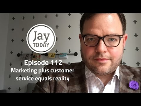 How Marketing Plus Customer Service Equals Reality - #JayToday