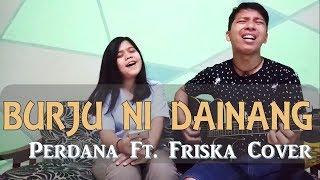 BURJU NI DAINANG - Perdana Feat. Friska Cover