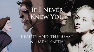 Daryl + Beth :: Beauty and the Beast || If I Never Knew You