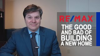 Ben Parojcic Remax | The Good and Bad of Building a New Home