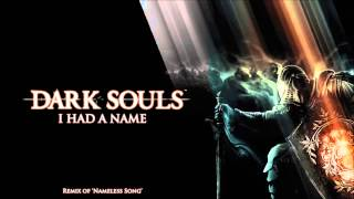 Dark Souls Remix - I Had A Name