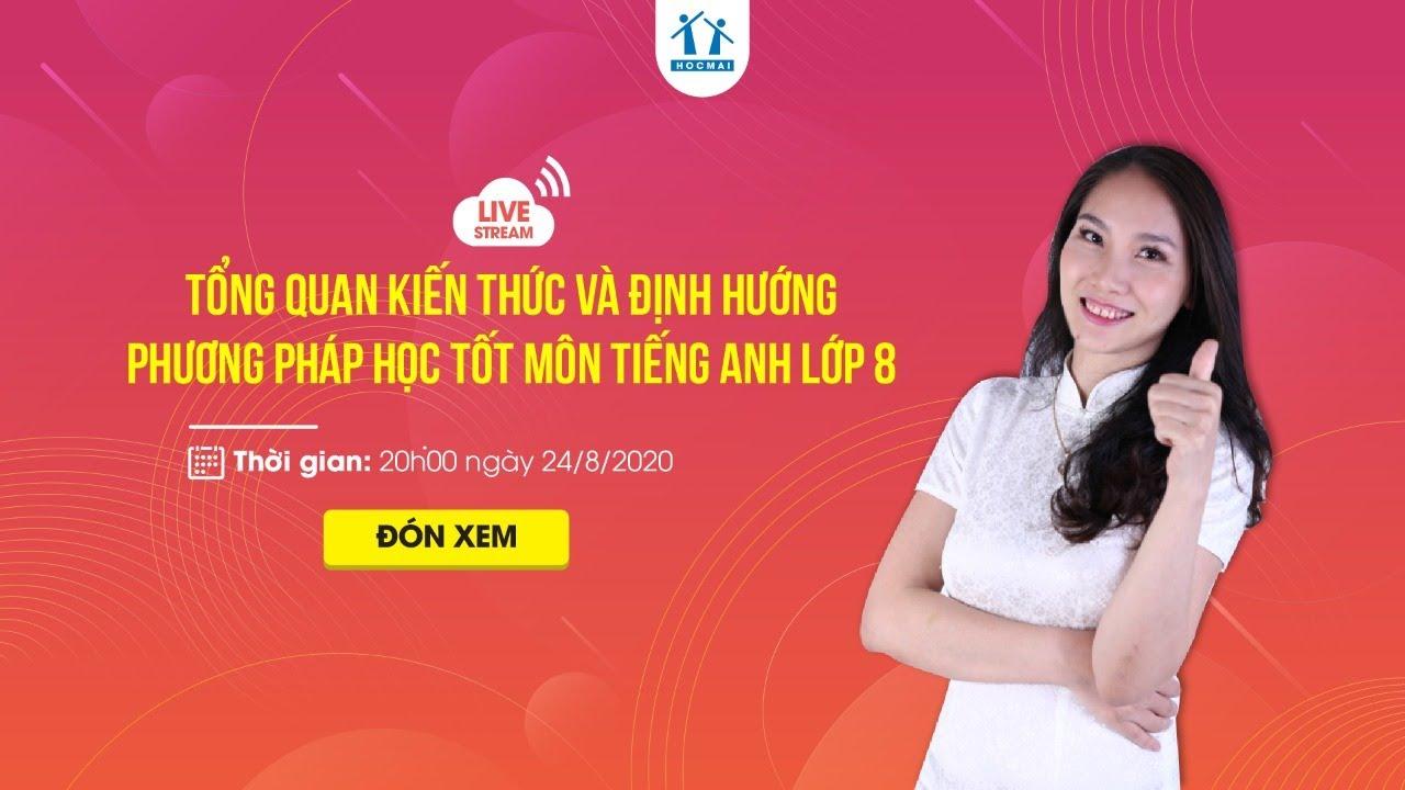 Tổng quan kiến thức và định hướng phương pháp học tốt môn Tiếng Anh lớp 8 – Cô Lê Thu Hà