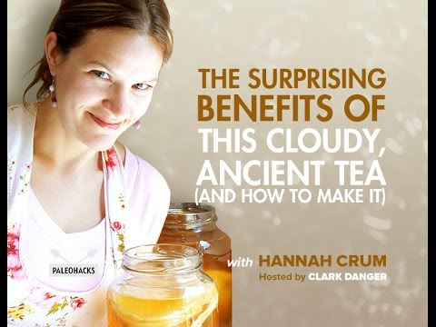 The Surprising Benefits Of This Cloudy, Ancient Tea | Hannah Crum