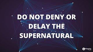 Don't Deny or Delay the Supernatural | Pastor Sam Ellis