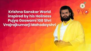 Krishna Sanskar World  inspired by his Holiness Pujya Goswami 108 Shri Vrajrajkumarji Mahodayshri