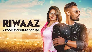 Riwaaz - J Noor Ft Gurlej Akhtar Mp3 Song Download