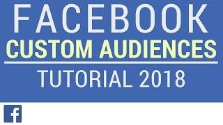 Facebook Audiences Tutorial 2018 - Custom Audiences, Retargeting, Lookalike Audiences, and More