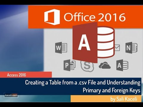 Microsoft Access 2016 Tutorial: Creating A Table From .csv File; Primary And Foreign Keys