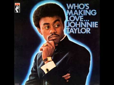 """Johnnie Taylor """"Who's Making Love"""""""