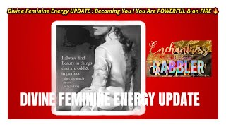 Divine Feminine Energy UPDATE : Becoming You ! You Are POWERFUL & on FIRE 🔥