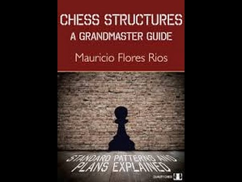 "Book Review: ""Chess Structures - A Grandmaster Guide"" by GM Mauricio Flores Rios"