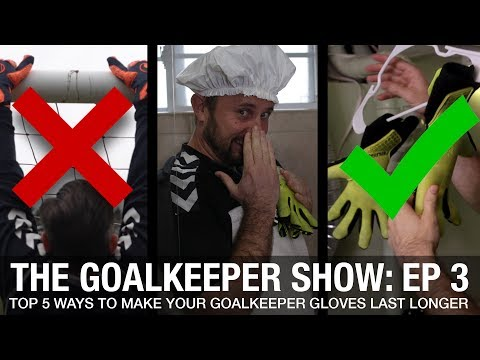 The Goalkeeper Show | Top 5 Ways to make your Goalkeeper Gloves Last Longer