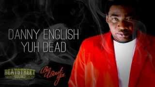 Danny English - Yuh Dead (Badman Story Riddim) Big Bout Ya Records 2014