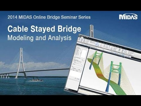 Cable Stayed Bridges Modeling and Analysis - midas Civil Webinar