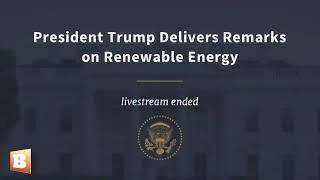 President Trump Delivers Remarks on Renewable Energy