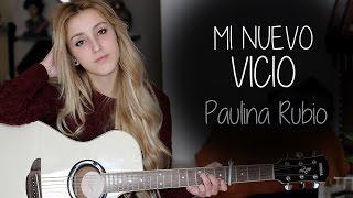 Mi nuevo vicio- Paulina Rubio ft. Morat (Cover by Xandra Garsem)