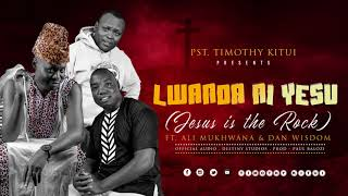 Download LWANDA NI YESU (JESUS IS THE ROCK) - PST. TIMOTHY KITUI FT. ALI MUKHWANA & DAN WISDOM