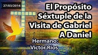 El Propósito Séxtuple De La Visita De Gabriel A Daniel