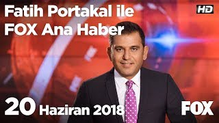 20 Haziran 2018 Fatih Portakal ile FOX Ana Haber