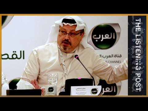 The Listening Post - 🇸🇦 Covering the disappearance of Jamal Khashoggi | The Listening Post
