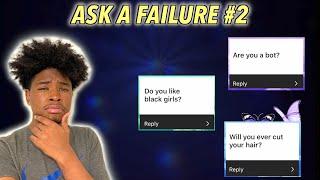 ASK A FAILURE 2 | Q & A