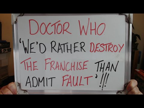 DOCTOR WHO: 'We'd Rather Destroy The Franchise Than Admit Fault.'