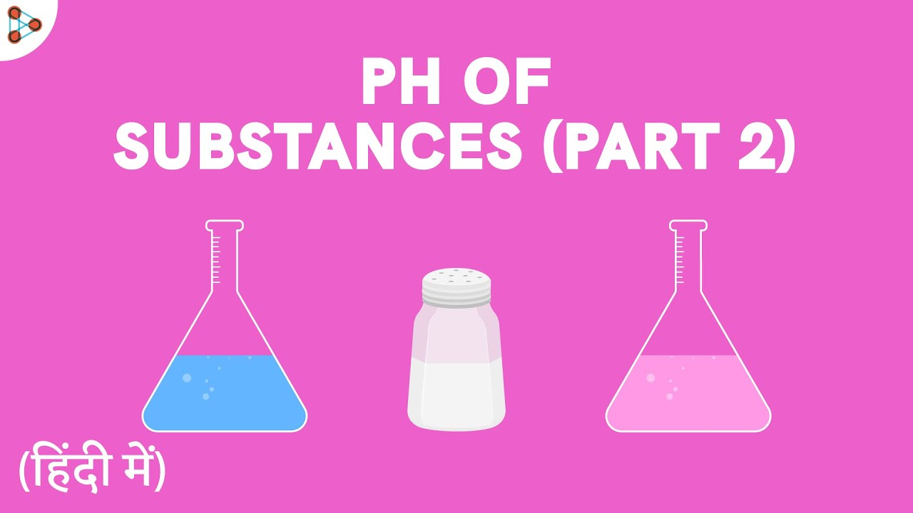 pH of Substances – Part 2 - CBSE 10 - in Hindi (हिंदी में )