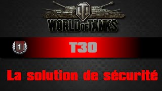 World of tanks - T30 - La solution de sécurité