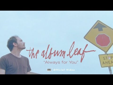 The Album Leaf - Always for You [OFFICIAL VIDEO] Mp3