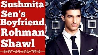 Rohman Shawl Biography (Sushmita Sen's Boyfriend)