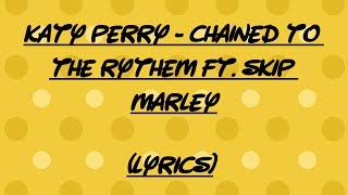 Katy Perry  -  Chained To The Rhythm ft. Skip Marley (Lyrics)