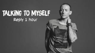 Talking to myself- Reply 1 hour -Linkin Park- RIP Chester Bennington