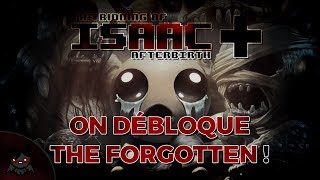 ON DÉBLOQUE THE FORGOTTEN ! (The Binding of Isaac : Afterbirth+)