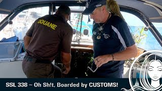 SSL 338 ~ Oh SHlT.. we were boarded by CUSTOMS!