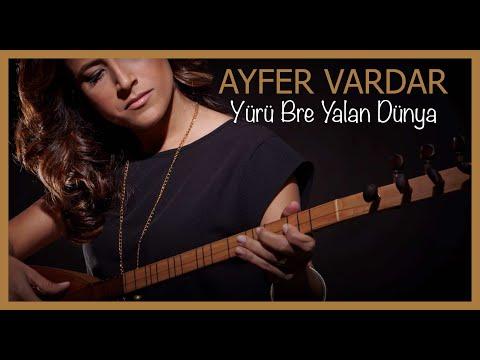 Ayfer Vardar - Yürü Bre Yalan Dünya