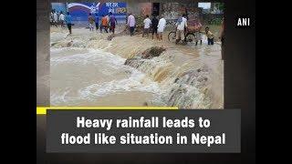 Heavy rainfall leads to flood like situation in Nepal - #Nepal News
