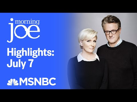 Watch Morning Joe Highlights: July 7th | MSNBC