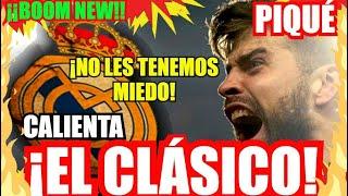 ¡¡ EL BARÇA y PIQUÉ CALIENTA el CLÁSICO !! FC BARCELONA NOTICIAS