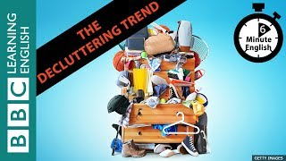 The decluttering trend - How do I declutter? 6 Minute English