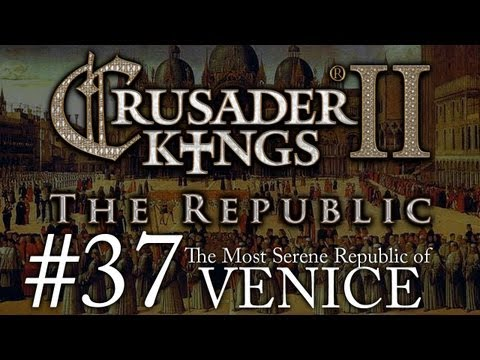 Crusader Kings 2: The Republic of Venice - Episode 37