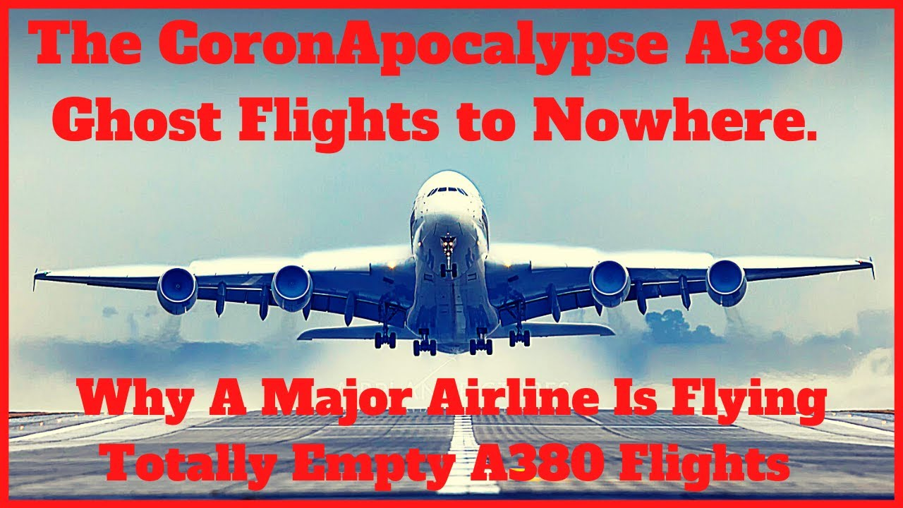 Why is THIS Airline Flying A380's Empty?  What are CoronApocalypse Flights To Nowhere and Why?