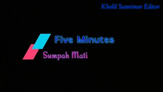 Five Minutes _ Sumpah Mati  Video Lyrics